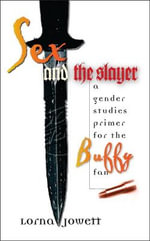 Sex and the Slayer : A Gender Studies Primer for the