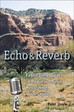 Echo and Reverb : Fabricating Space in Popular Music Recording, 1900-1960 - Peter Doyle