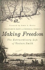 Making Freedom : The Extraordinary Life of Venture Smith - Chandler B. Saint