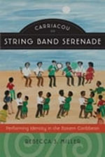 Carriacou String Band Serenade : Performing Identity in the Eastern Caribbean - Rebecca S. Miller