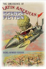 The Emergence of Latin American Science Fiction : Early Classics of Science Fiction Ser. - Rachel Haywood Ferreira