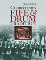 Connecticut's Fife and Drum Tradition : Driftless Connecticut Series - James Clark