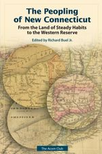 Peopling of New Connecticut : From the Land of Steady Habits to the Western Reserve
