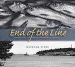 End of the Line : Closing the Last Sardine Cannery in America - Markham Starr