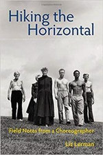 Hiking the Horizontal : Field Notes from a Choreographer - Liz Lerman