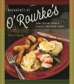Breakfast at O'Rourke's : New Cuisine from a Classic American Diner - Brian O'Rourke