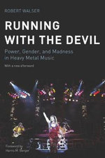 Running with the Devil : Power, Gender, and Madness in Heavy Metal Music - Professor and Chair of Musicology Robert Walser