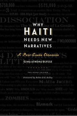 Why Haiti Needs New Narratives : A Post-Quake Chronicle - Gina Athena Ulysse