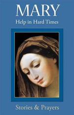 Mary : Help in Hard Times - Marianne Lorraine Trouvae