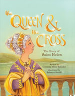 The Queen and the Cross : The Story of Saint Helen - Cornelia Mary Bilinsky