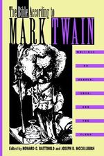 The Bible According to Mark Twain : Writings on Heaven, Eden and the Flood - Mark Twain