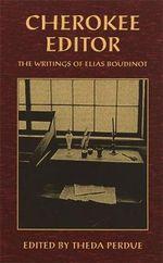 Cherokee Editor : Writings of Elias Boudinot - Elias Boudinot