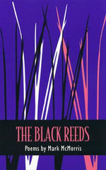 The Black Reeds : Poems - Mark McMorris