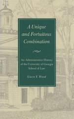 A Unique and Fortuitous Combination : Administrative History of the University of Georgia School of Law - Gwen Y. Wood