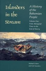 Islanders in the Stream: From Aboriginal Times to the End of Slavery v. 1 : A History of the Bahamian People - Michael Craton