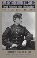 Blue-eyed Child of Fortune : Civil War Letters of Colonel Robert Gould Shaw - CVC