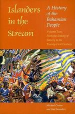 Islanders in the Stream: From the Ending of Slavery to the Twenty-first Century v. 2 : A History of the Bahamian People - Michael Craton