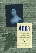 Anna : The Letters of a St. Simons Island Plantation Mistress, 1817-1859 - Anna Matilda Page King