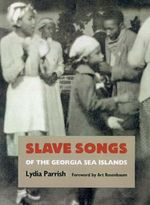 Slave Songs of the Georgia Sea Islands - Lydia Parrish