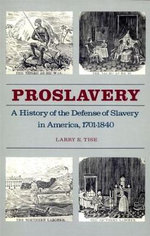 Proslavery : A History of the Defense of Slavery in America, 1701-1840 - Larry E Tise