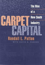 Carpet Capital : The Rise of a New South Industry - Randall L. Patton