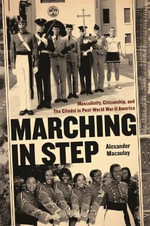 Marching in Step : Masculinity, Citizenship, and the Citadel in Post-world War II America - Alexander Macaulay
