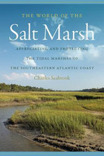The World of the Salt Marsh : Appreciating and Protecting the Tidal Marshes of the Southeastern Atlantic Coast - Charles Seabrook