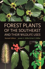 Forest Plants of the Southeast and Their Wildlife Uses - James H. Miller