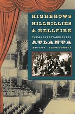 Highbrows, Hillbillies, and Hellfire : Public Entertainment in Atlanta, 1880-1930 - Steve Goodson