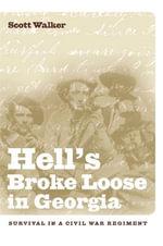 Hell's Broke Loose in Georgia : Survival in a Civil War Regiment - Scott Walker