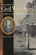Sam Richards's Civil War Diary : A Chronicle of the Atlanta Home Front - Samuel Pearce Richards