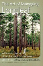 The Art of Managing Longleaf : A Personal History of the Stoddard-Neel Approach - Leon Neel