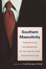 Southern Masculinity : Perspectives on Manhood in the South Since Reconstruction