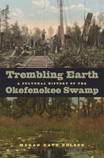 Trembling Earth : A Cultural History of the Okefenokee Swamp - Megan Kate Nelson