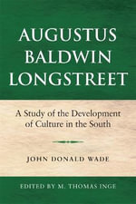 Augustus Baldwin Longstreet : A Study of the Development of Culture in the South - John Donald Wade