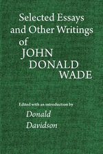 Selected Essays and Other Writings of John Donald Wade : An Exposition of the United Church of England and ... - John Donald Wade