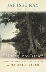 Drifting Down to Darien : A Personal and Natural History of the Altamaha River - Janisse Ray