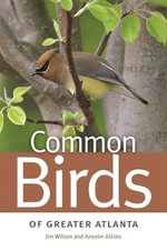 Common Birds of Greater Atlanta : Wormsloe Foundation Nature Book - Jim Wilson