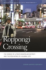 Roppongi Crossing : The Demise of a Tokyo Nightclub District and the Reshaping of a Global City - Roman A. Cybriwsky