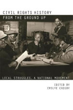 Civil Rights History from the Ground Up : Local Struggles, a National Movement