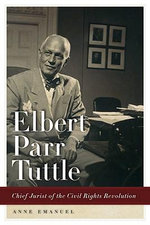 Elbert Parr Tuttle : Chief Jurist of the Civil Rights Revolution - Anne Emanuel