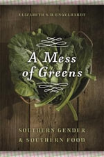 A Mess of Greens : Southern Gender and Southern Food - Elizabeth S. D. Engelhardt