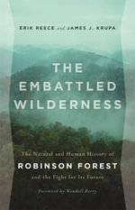 The Embattled Wilderness : The Natural and Human History of Robinson Forest and the Fight for Its Future - Erik Reece