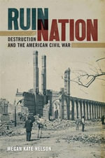 Ruin Nation : Destruction and the American Civil War - Megan Kate Nelson