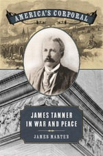 America's Corporal : James Tanner in War and Peace - James Marten