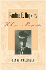 Pauline E. Hopkins : A Literary Biography - Hanna Wallinger