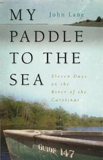 My Paddle to the Sea : Eleven Days on the River of the Carolinas - John Lane