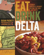 Eat Drink Delta : A Hungry Traveler's Journey Through the Soul of the South - Susan Puckett