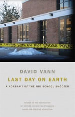 Last Day on Earth : A Portrait of the Niu School Shooter - David Vann