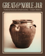 Great and Noble Jar : Traditional Stoneware of South Carolina - Cinda K. Baldwin